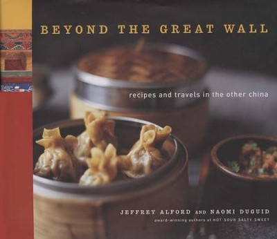 Beyond the Great Wall: Recipes and Travels in the Other China  -     By: Jeffrey Alford, Naomi Duguid