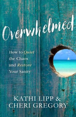 Overwhelmed: How to Quiet the Chaos and Restore Your Sanity  -     By: Kathi Lipp, Cheri Gregory