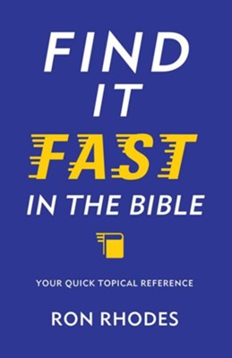 Find It Fast in the Bible: Your Quick Topical Reference  -     By: Ron Rhodes
