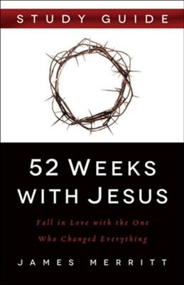 52 Weeks with Jesus Study Guide: Fall in Love with the One Who Changed Everything  -     By: James Merritt