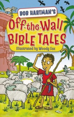 Off the Wall Bible Tales  -     By: Bob Hartman     Illustrated By: Woody Fox