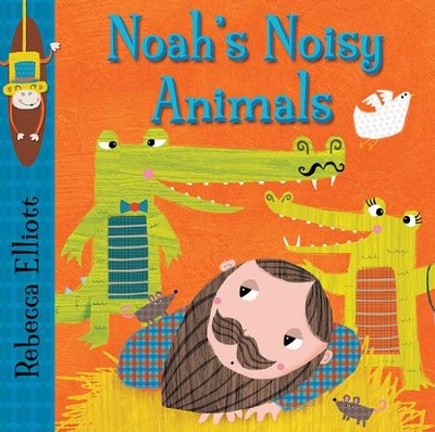 Noah's Noisy Animals  -     By: Rebecca Elliott