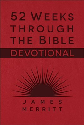 52 Weeks Through the Bible Devotional: Fall in Love with the Book That Changed Everything  -     By: James Merritt