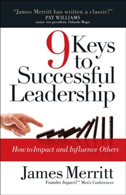 9 Keys to Successful Leadership: How to Impact and Influence Others  -     By: James Merritt