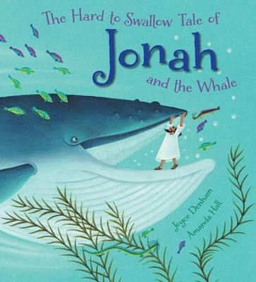 The Hard to Swallow Tale of Jonah and the Whale  -     By: Joyce Denham