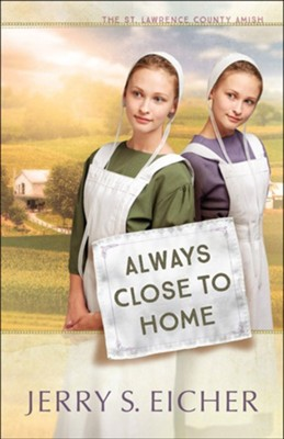 Always Close to Home, St. Lawrence County Amish Series #3    -     By: Jerry S. Eicher