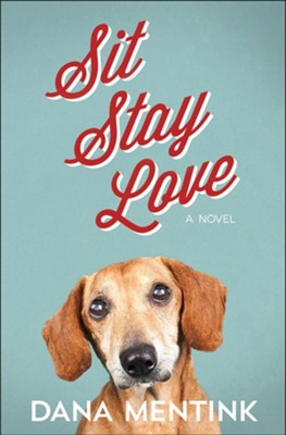 Sit, Stay, Love  -     By: Dana Mentink