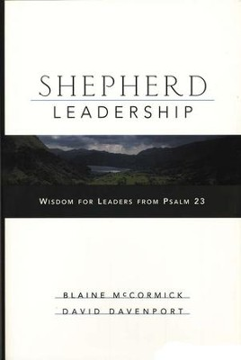 Shepherd Leadership: Wisdom for Leaders from Psalm 23   -     By: Blaine McCormick, David Davenport