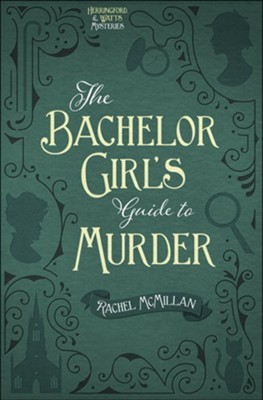 The Bachelor Girl's Guide to Murder  -     By: Rachel McMillan
