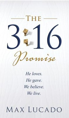 The 3:16 Promise: He Loves. He Gives. We Believe. We Live. - eBook  -     By: Max Lucado