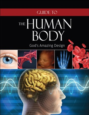 Guide to the Human Body: God's Amazing Design  -     By: Institute from Creation Research