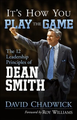 It's How You Play the Game: The 12 Leadership Principles of Dean Smith  -     By: David Chadwick