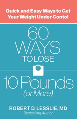 60 Ways to Lose 10 Pounds (or More): Quick and Easy Ways to Get Your Weight Under Control  -     By: Robert D. Lesslie