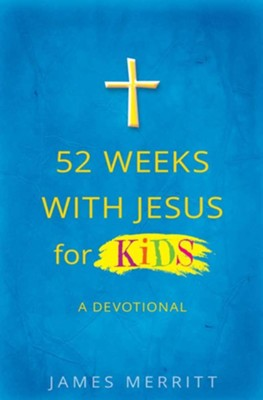 52 Weeks with Jesus for Kids: A Devotional  -     By: James Merritt