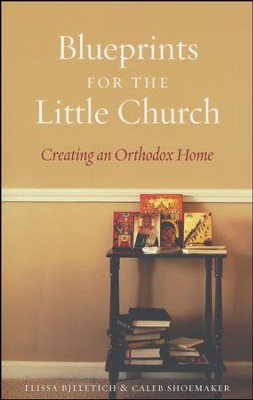Blueprints for the Little Church: Creating an Orthodox Home  -     By: Caleb Shoemaker, Elissa Bjeletich