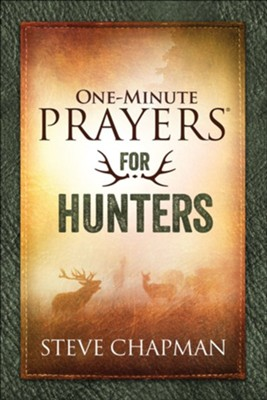 One-Minute Prayers for Hunters  -     By: Steve Chapman