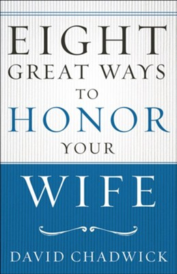 Eight Great Ways to Honor Your Wife   -     By: David Chadwick