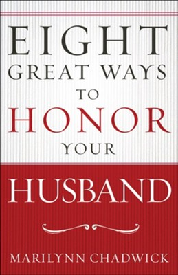 Eight Great Ways to Honor Your Husband   -     By: Marilynn Chadwick