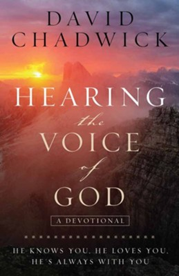 Hearing the Voice of God: He Knows You, He Loves You, He's Always with You  -     By: David Chadwick