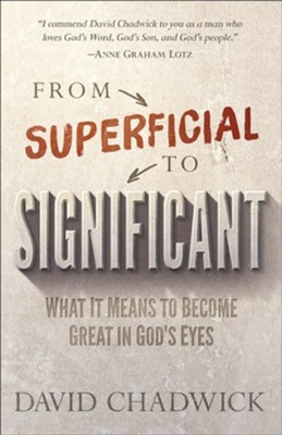 From Superficial to Significant: What It Means to Become Great in God's Eyes  -     By: David Chadwick