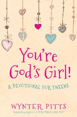 You're God's Girl!: A Devotional for Tweens  -     By: Wynter Pitts