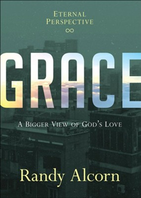 Grace: A Bigger View of God's Love  -     By: Randy Alcorn