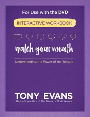 Watch Your Mouth Interactive Workbook: Understanding  the Power of the Tongue  -     By: Tony Evans