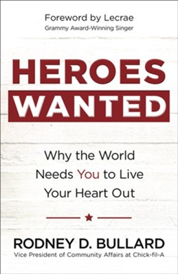 Heroes Wanted: Why the World Needs You to Live Your Heart Out  -     By: Rodney D. Bullard