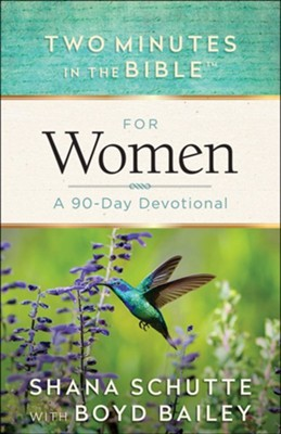 Two Minutes in the Bible for Women: A 90-Day Devotional  -     By: Shana Schutte, Boyd Bailey