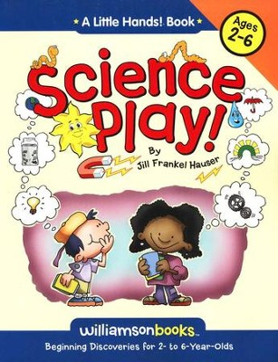 Science Play! Beginning Discoveries for 2 to 6 Years Olds  -     By: Jill Frankel Hauser