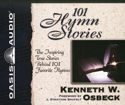101 Hymn Stories: The Inspiring True Stories Behind 101 Favorite Hymns - Unabridged Audiobook on CD  -     By: Kenneth Osbeck
