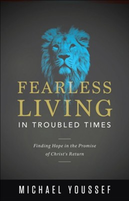 Fearless Living in Troubled Times: Finding Hope in the Promise of Christ's Return  -     By: Michael Youssef