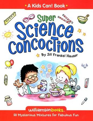 Super Science Concoctions: 50 Mysterious Mixtures for Fabulous Fun  -     By: Jill Frankel Hauser