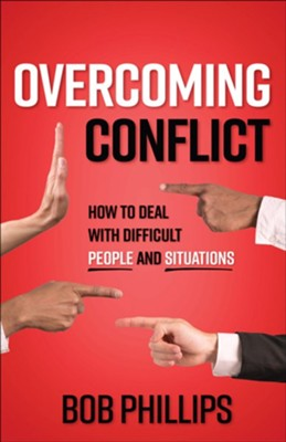 Overcoming Conflict: How to Deal with Difficult People and Situations  -     By: Bob Phillips