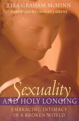 Sexuality and Holy Longing: Embracing Intimacy in a Broken World  -     By: Lisa Graham McMinn