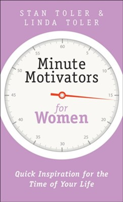 Minute Motivators for Women: Quick Inspiration for the Time of Your Life  -     By: Stan Toler, Linda Toler