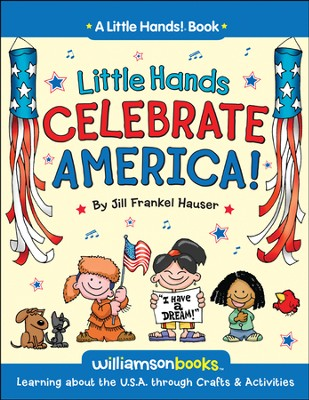 Little Hands Celebrate America!   -     By: Jill Frankel Hauser     Illustrated By: Michael Kline