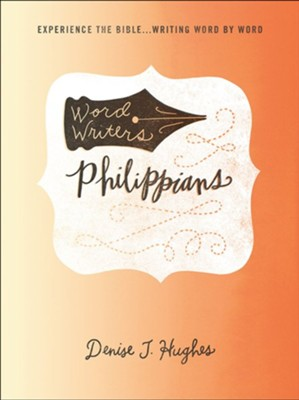 Word Writers: Philippians: Experience the Bible ... Writing Word by Word  -     By: Denise J. Hughes