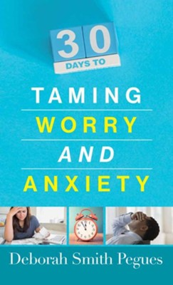30 Days to Taming Worry and Anxiety  -     By: Deborah Smith Pegues