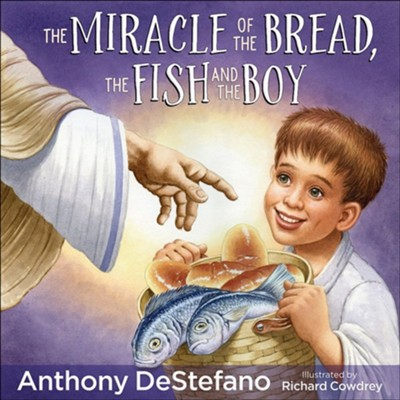 The Miracle of the Bread, the Fish, and the Boy  -     By: Anthony DeStefano     Illustrated By: Richard Cowdrey
