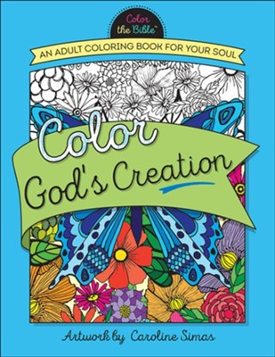 Color God's Creation: An Adult Coloring Book for Your Soul  -     By: Caroline Simas     Illustrated By: Caroline Simas