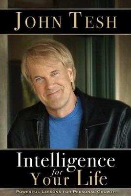Intelligence for Your Life: Powerful Lessons for Personal Growth - eBook  -     By: John Tesh