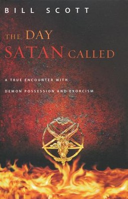 The Day Satan Called: A True-Life Story About Contact with the Dark Side  -     By: Bill Scott
