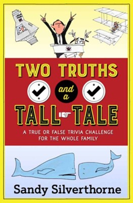 Two Truths and a Tall Tale: A True or False Trivia Challenge for the Whole Family  -     By: Sandy Silverthorne