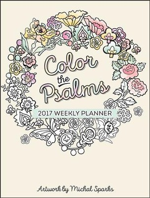 Color the Psalms 2017 Weekly Planner  -     By: Michal Sparks