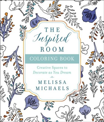 The Inspired Room Coloring Book: Creative Spaces to Decorate as you Dream  -     By: Melissa Michaels