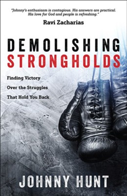 Demolishing Strongholds: Finding Victory Over the Struggles That Hold You Back  -     By: Johnny Hunt