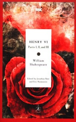 Henry VI: Parts 1, 2, & 3  -     Edited By: Jonathan Bate, Eric Rasmussen     By: William Shakespeare