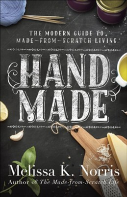 Hand Made: The Modern Woman's Guide to Made-from-Scratch Living  -     By: Melissa K. Norris