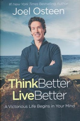 Think Better, Live Better: Victorious Living Starts in Your Mind  -     By: Joel Osteen